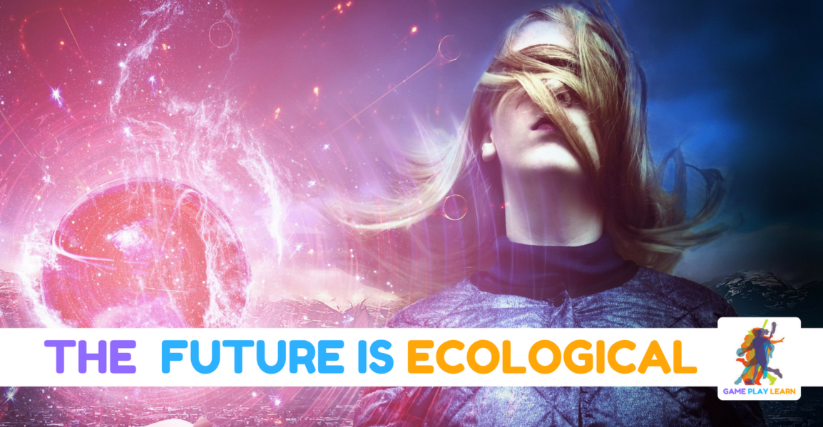 The Future is Ecological